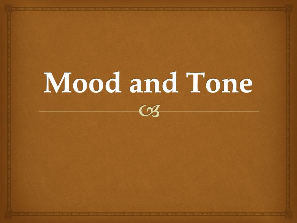  Tone is the AUTHOR ' S attitude towards the audience, the subject, or the character.