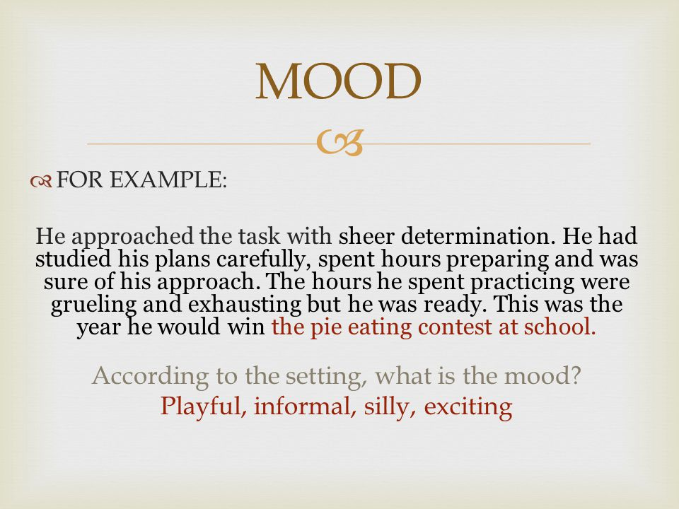  On the following slides identify the author's tone or the reader's mood and explain how you knew.