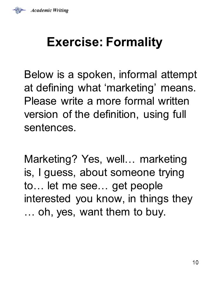 Academic Writing 10 Exercise: Formality Below is a spoken, informal attempt at defining what 'marketing' means.