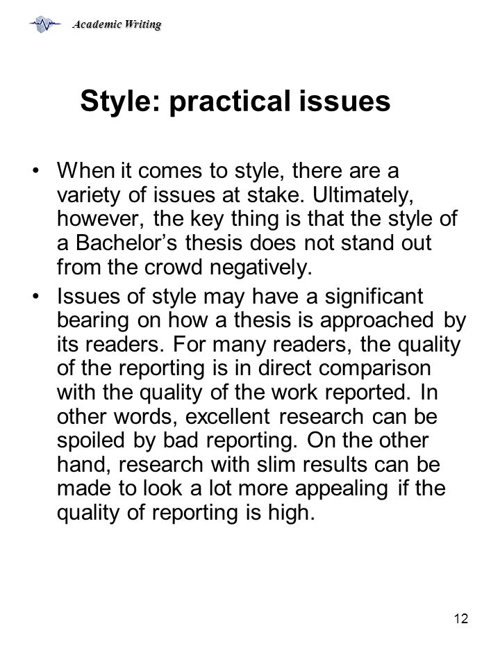 Academic Writing 12 Style: practical issues When it comes to style, there are a variety of issues at stake.