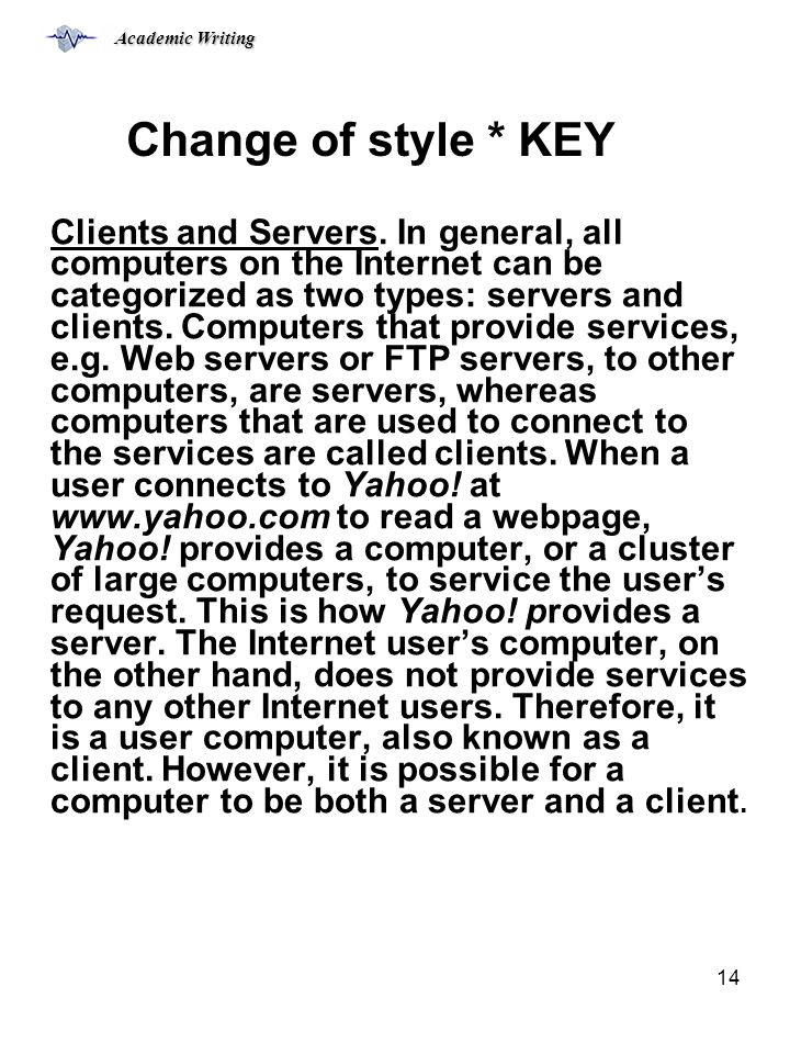 Academic Writing 14 Change of style * KEY Clients and Servers.