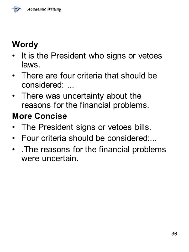 Academic Writing 36 Wordy It is the President who signs or vetoes laws.