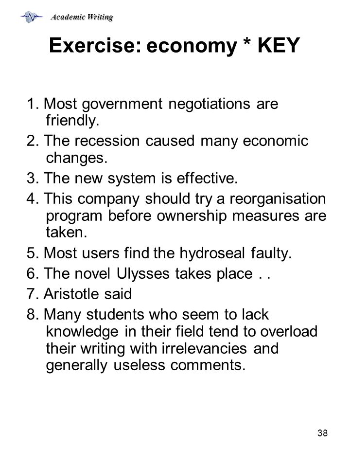 Academic Writing 38 Exercise: economy * KEY 1.Most government negotiations are friendly.