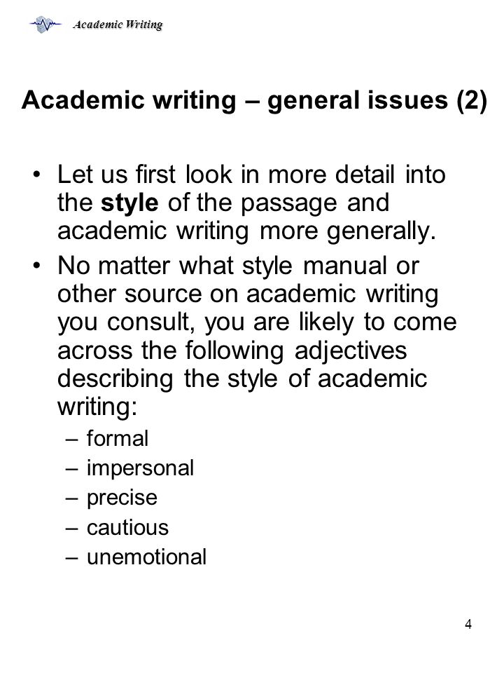 Academic Writing 4 Academic writing – general issues (2) Let us first look in more detail into the style of the passage and academic writing more generally.