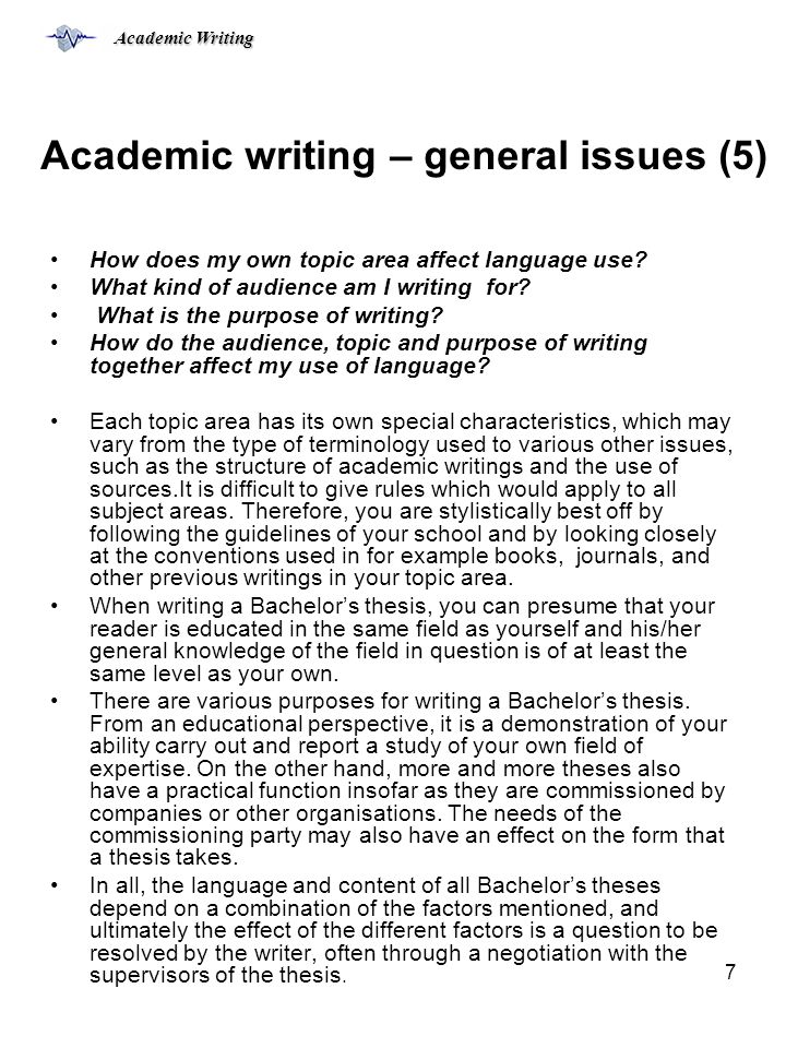 Academic Writing 7 Academic writing – general issues (5) How does my own topic area affect language use.