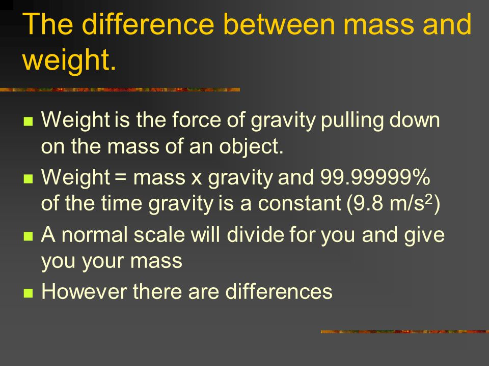 The difference between mass and weight.