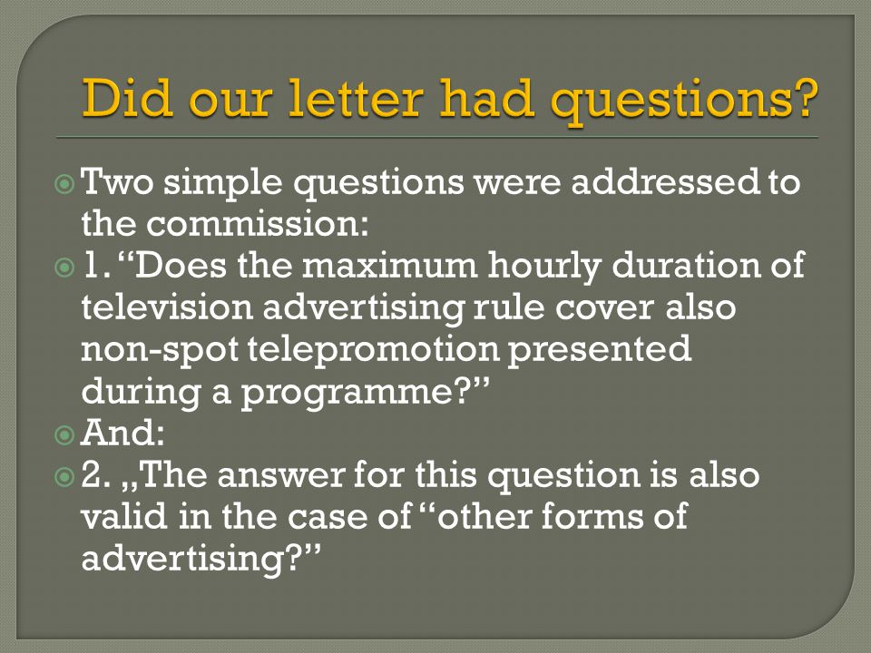  We got a letter from the commission signed by Gregory Paulger, the general director of media directorate with very clear answers for our two questions: