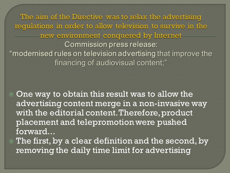 In 1993, Mr Pinheiro, the Commissioner for audiovisual at that time, insisted to clarify that: Telepromotion , as I have clearly acknowledged, is a form of advertising which is lawful in principle and subject to all the provisions on advertising contained in the Directive.