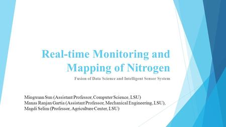 Real-time Monitoring and Mapping of Nitrogen Fusion of Data Science and Intelligent Sensor System Mingxuan Sun (Assistant Professor, Computer Science,