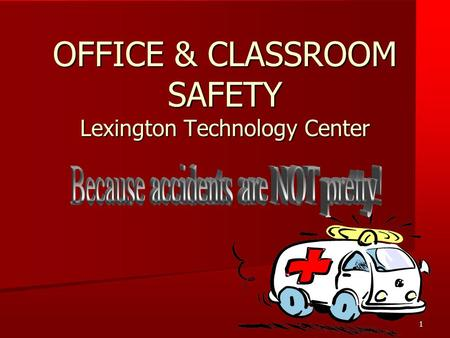 1 OFFICE & CLASSROOM SAFETY Lexington Technology Center.