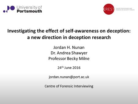 Investigating the effect of self-awareness on deception: a new direction in deception research Jordan H. Nunan Dr. Andrea Shawyer Professor Becky Milne.