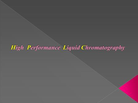 High Performance Liquid Chromatography. What is HPLC ? It is a separation technique that involves: Injection of small volume of liquid sample Into a tube.