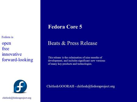 Beats & Press Release Chitlesh GOORAH - Fedora Core 5 Fedora is open free innovative forward-looking.