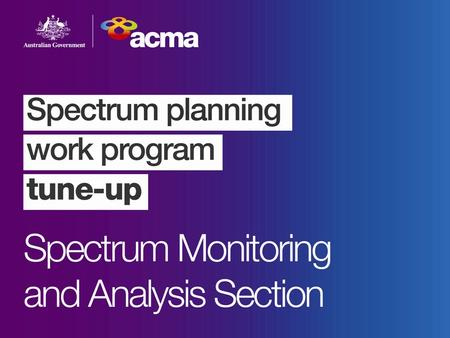 Spectrum Planning Work Program Tune-up Spectrum Monitoring and Analysis Section Zarko Krusevac Section Manager.