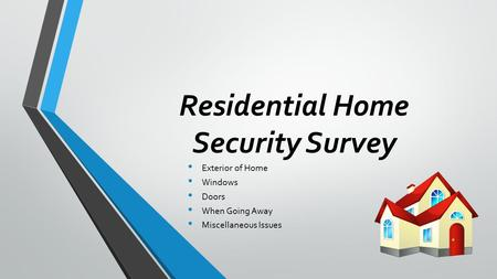 Residential Home Security Survey Exterior of Home Windows Doors When Going Away Miscellaneous Issues.
