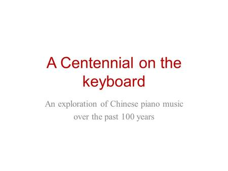 A Centennial on the keyboard An exploration of Chinese piano music over the past 100 years.