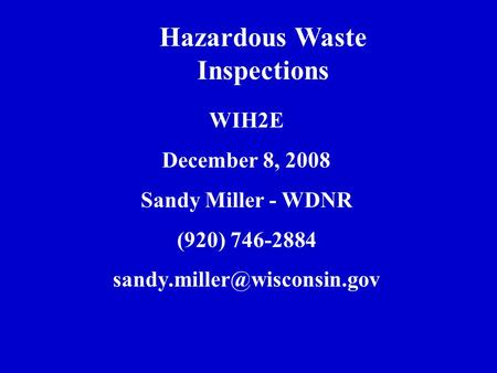 Hazardous Waste Inspections WIH2E December 8, 2008 Sandy Miller - WDNR (920) 746-2884