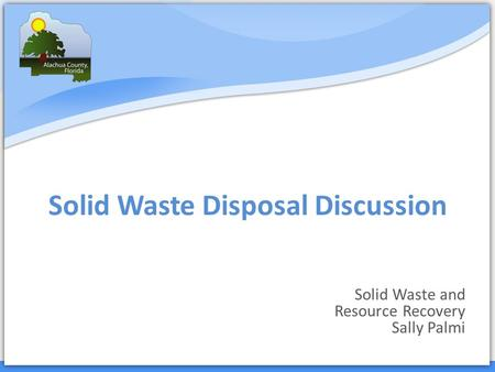 Solid Waste Disposal Discussion Solid Waste and Resource Recovery Sally Palmi.