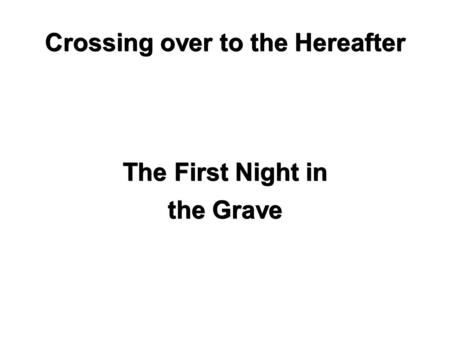 Crossing over to the Hereafter The First Night in the Grave.