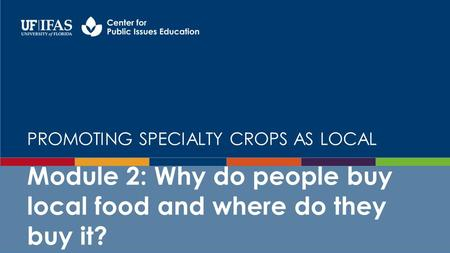 PROMOTING SPECIALTY CROPS AS LOCAL Module 2: Why do people buy local food and where do they buy it?