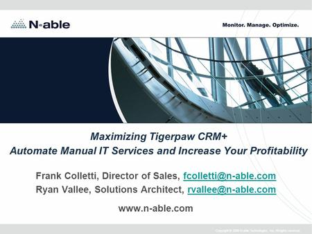 Copyright © 2006 N-able Technologies, Inc. All rights reserved. Maximizing Tigerpaw CRM+ Automate Manual IT Services and Increase Your Profitability Frank.