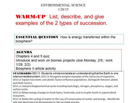 ENVIRONMENTAL SCIENCE 1/26/15 ESSENTIAL QUESTION How is energy transferred within the biosphere? AGENDA Chapters 4 and 5 quiz Introduce and work on biomes.
