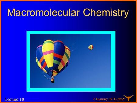 Chemistry 367L/392N Macromolecular Chemistry Lecture 10.