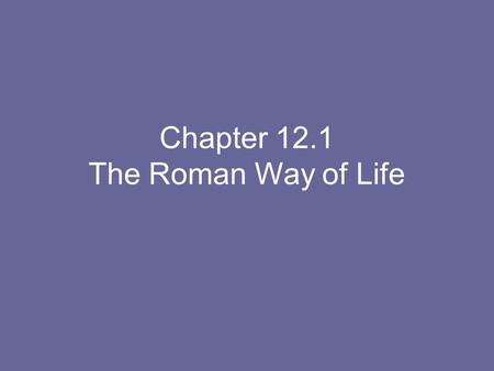 Chapter 12.1 The Roman Way of Life. 6.56 Compare/contrast the Titans with Olympian gods; explain the surrounding Greek mythology. 6.66 Describe the characteristics.