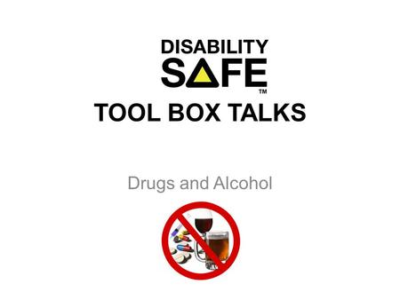 TOOL BOX TALKS Drugs and Alcohol. WHS Legislation Section 19 requires an employer to ensure the health, safety and wellbeing of workers and others in.