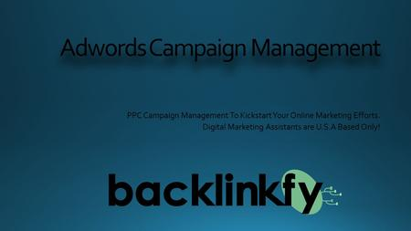 Adwords Campaign Management PPC Campaign Management To Kickstart Your Online Marketing Efforts. Digital Marketing Assistants are U.S.A Based Only!