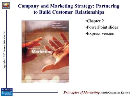 Copyright © 2005 Pearson Education Inc. Company and Marketing Strategy: Partnering to Build Customer Relationships Chapter 2 PowerPoint slides Express.