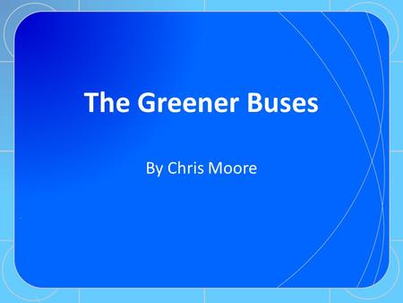 The Greener Buses By Chris Moore. How Bus Systems Work Most councils now days uses contacted bus companies to run services instead of doing it themselves,