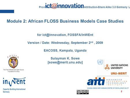 1 Module 2: African FLOSS Business Models Case Studies for FOSSFA/InWEnt Version / Date: Wednesday, September 2 nd, 2009 EACOSS, Kampala,