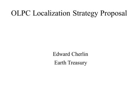 OLPC Localization Strategy Proposal Edward Cherlin Earth Treasury.