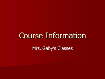 Course Information Mrs. Gaby's Classes. Grading Policy Daily Grades: Daily Grades: –Classwork, Homework, Quizzes and Labs –37.5% Major Grades: Major Grades: