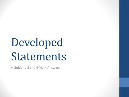 Developed Statements A Guide to 3 and 4 Mark Answers.