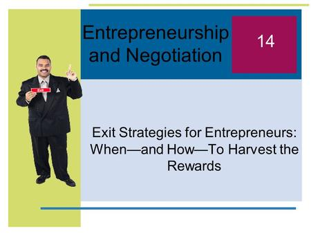 Entrepreneurship and Negotiation Exit Strategies for Entrepreneurs: When—and How—To Harvest the Rewards 14.