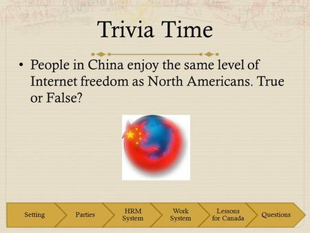 Trivia Time People in China enjoy the same level of Internet freedom as North Americans. True or False?