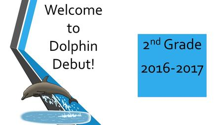 Welcome to Dolphin Debut! 2 nd Grade 2016-2017. Communication Marti'-Schroder Walsh Room 610 281-641-2248 DWE Website