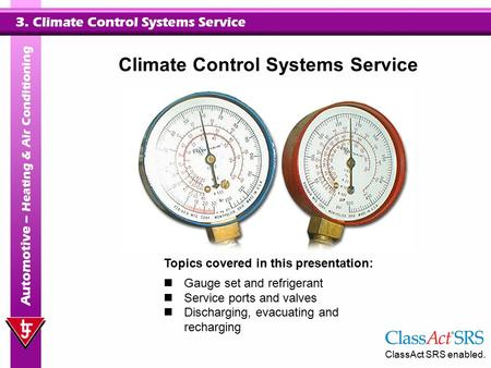 3. Climate Control Systems Service Automotive – Heating & Air Conditioning Topics covered in this presentation: Gauge set and refrigerant Service ports.
