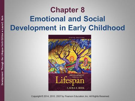 Chapter 8 Emotional and Social Development in Early Childhood Copyright © 2014, 2010, 2007 by Pearson Education, Inc. All Rights Reserved. Development.