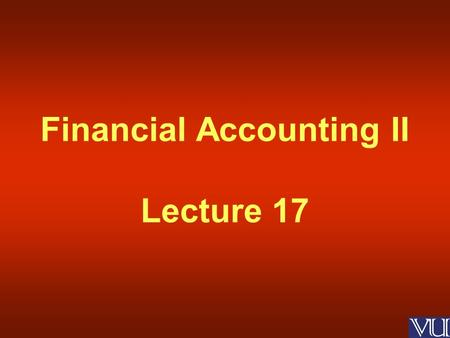 Financial Accounting II Lecture 17. Risks & Disclosure under IAS 32 and 39 Long Term Loans and Advances.