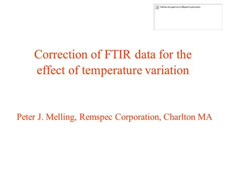 Correction of FTIR data for the effect of temperature variation Peter J. Melling, Remspec Corporation, Charlton MA.