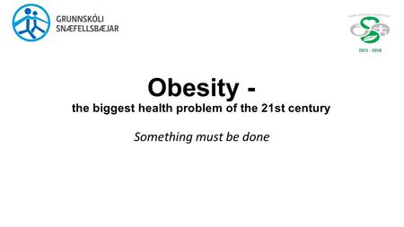 Obesity - the biggest health problem of the 21st century Something must be done.
