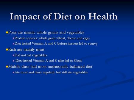 Impact of Diet on Health Poor ate mainly whole grains and vegetables Poor ate mainly whole grains and vegetables Protein sources: whole grain wheat, cheese.