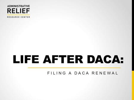 LIFE AFTER DACA: FILING A DACA RENEWAL.  2 COMMITTEE FOR IMMIGRATION REFORM IMPLEMENTATION (CIRI)