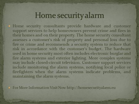 Home security consultants provide hardware and customer support services to help homeowners prevent crime and fires in their homes and on their property.