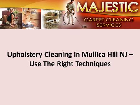 Upholstery Cleaning in Mullica Hill NJ – Use The Right Techniques.