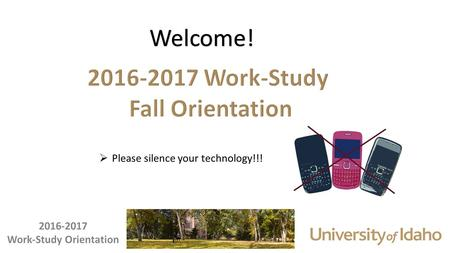 Welcome!  Please silence your technology!!!.  Financial Aid Office – Leslie Hammes, Heather Reyes, or DeeDee Bohman  885-6312 or