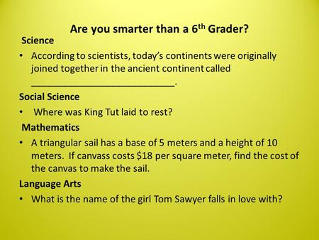 Are you smarter than a 6 th Grader? Science According to scientists, today's continents were originally joined together in the ancient continent called.